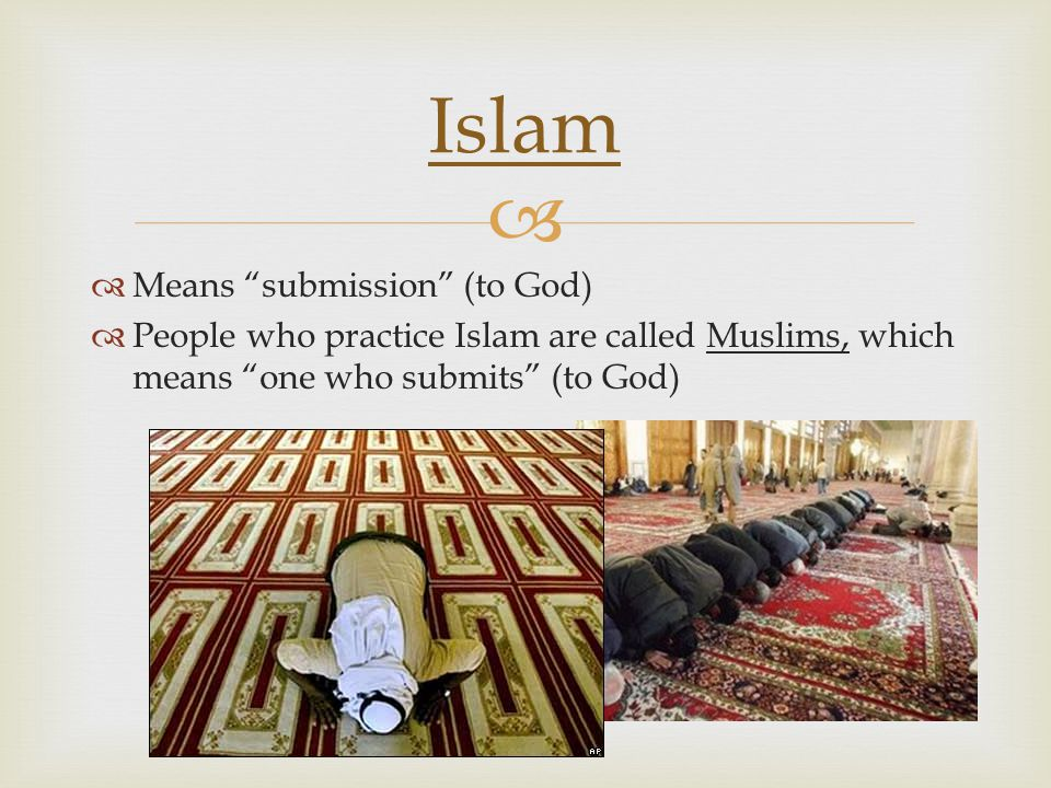 Islam Means submission (to God)