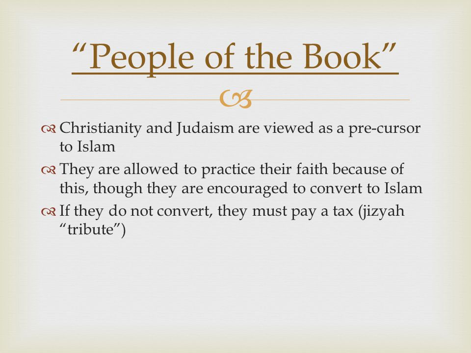 People of the Book Christianity and Judaism are viewed as a pre-cursor to Islam.
