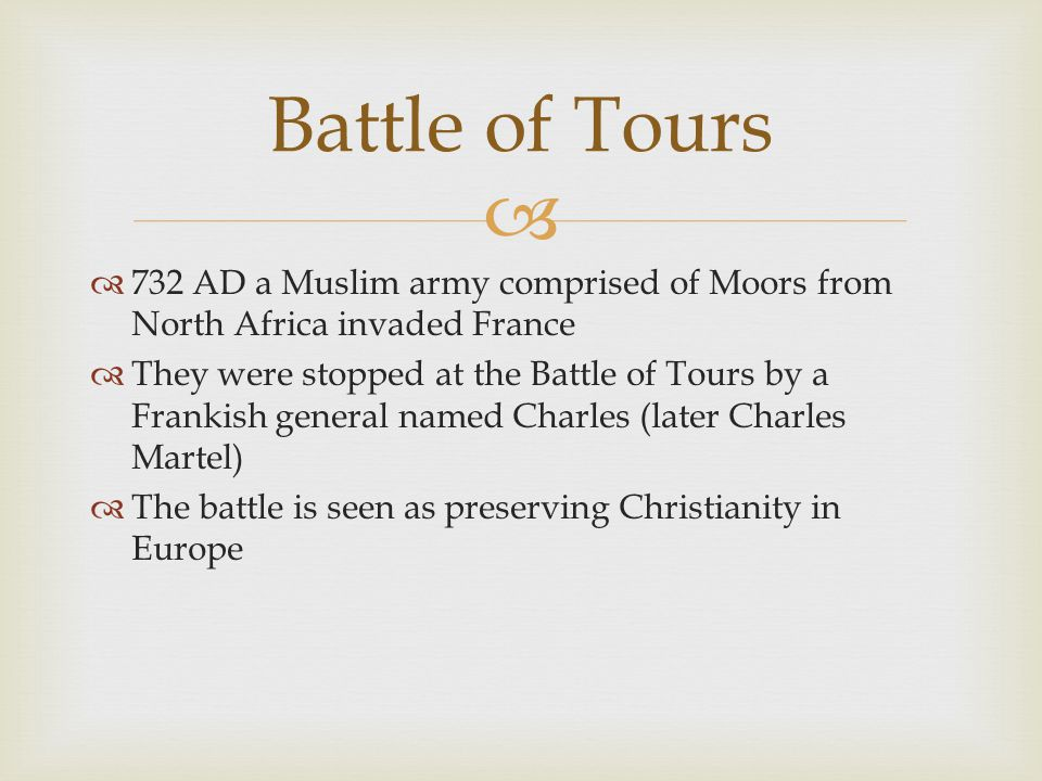 Battle of Tours 732 AD a Muslim army comprised of Moors from North Africa invaded France.