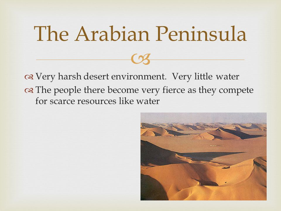 The Arabian Peninsula Very harsh desert environment. Very little water