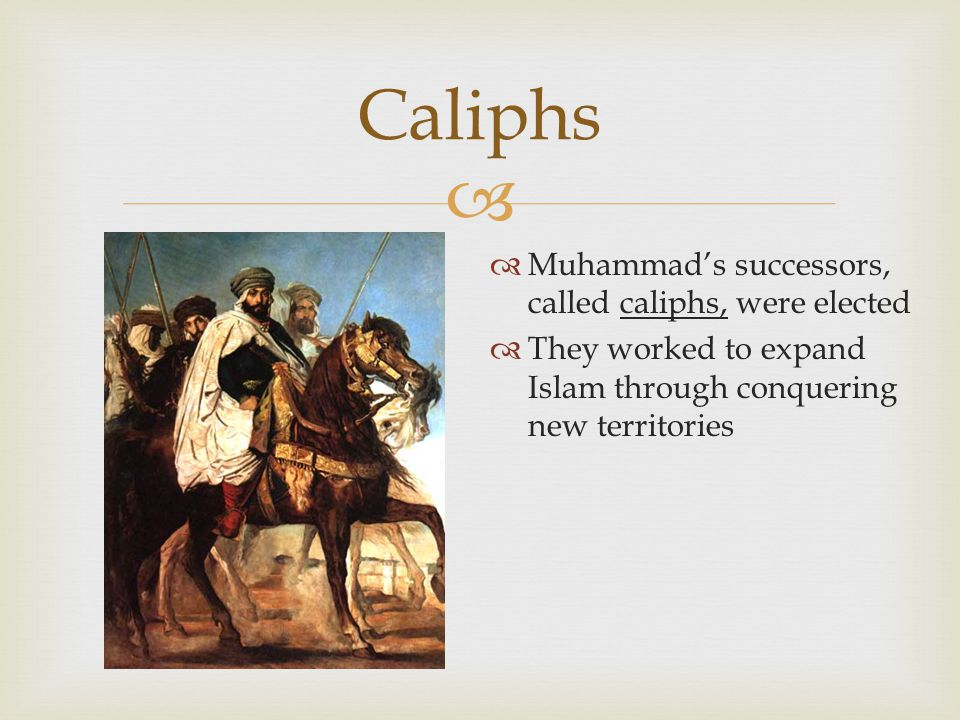 Caliphs Muhammad's successors, called caliphs, were elected