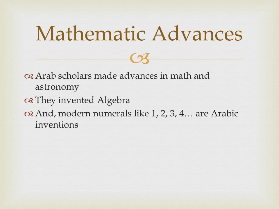 Mathematic Advances Arab scholars made advances in math and astronomy
