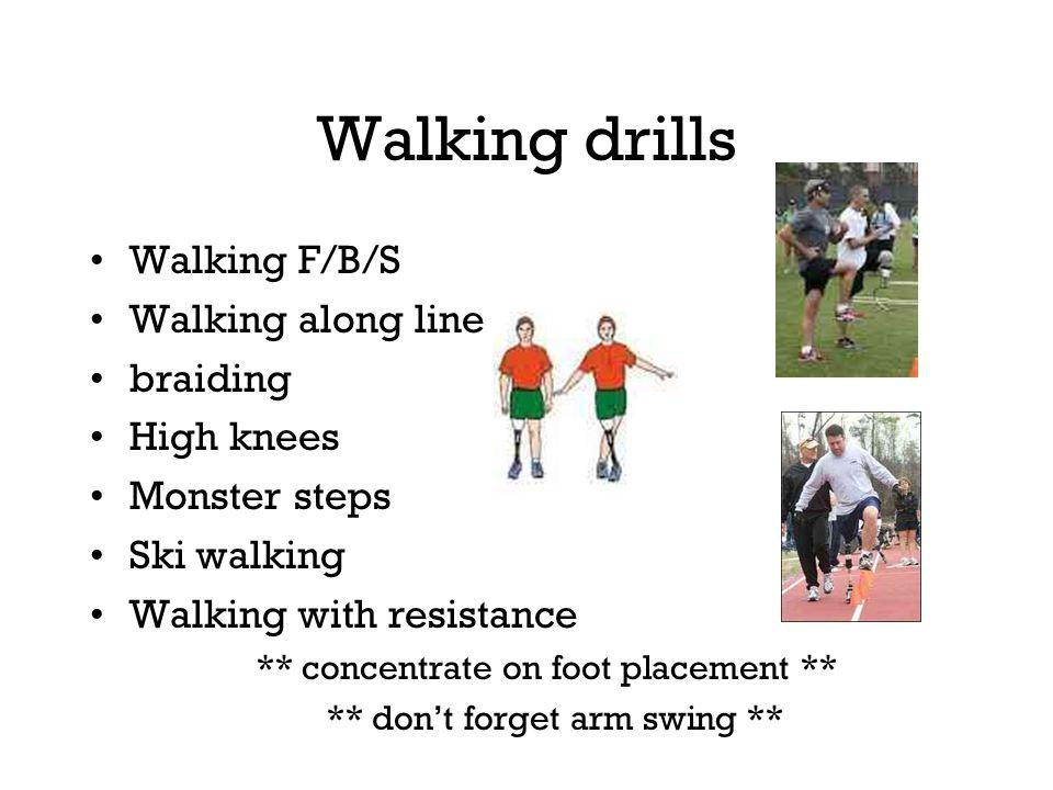 Walking drills Walking F/B/S Walking along line braiding High knees