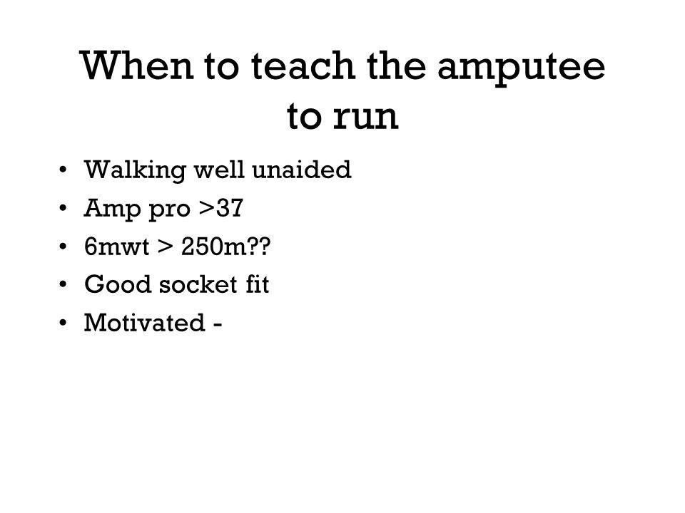 When to teach the amputee to run