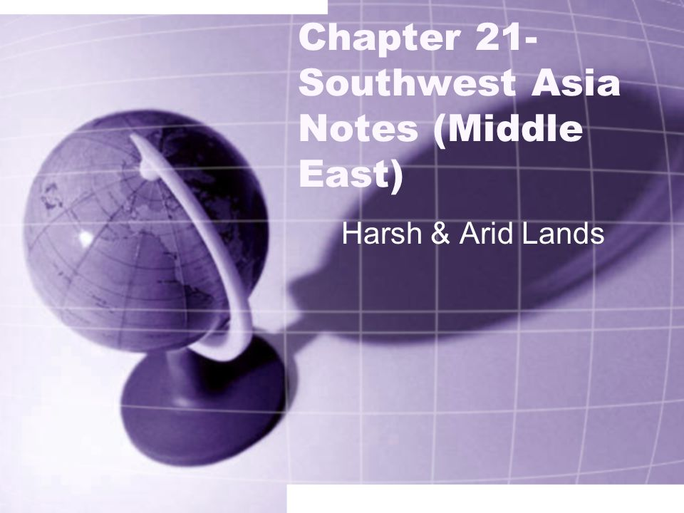 Chapter 21- Southwest Asia Notes (Middle East)