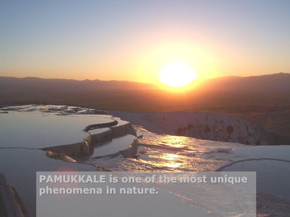 PAMUKKALE is one of the most unique phenomena in nature.