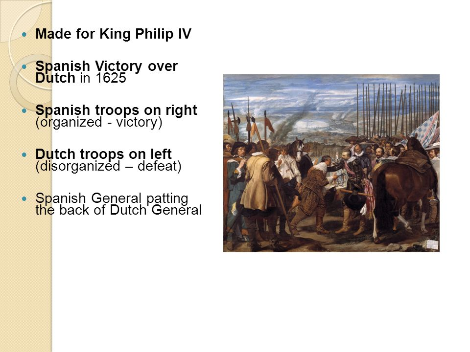 Made for King Philip IV Spanish Victory over Dutch in 1625. Spanish troops on right (organized - victory)