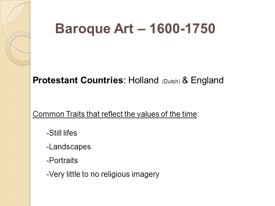 Baroque Art – 1600-1750 Protestant Countries: Holland (Dutch) & England. Common Traits that reflect the values of the time:
