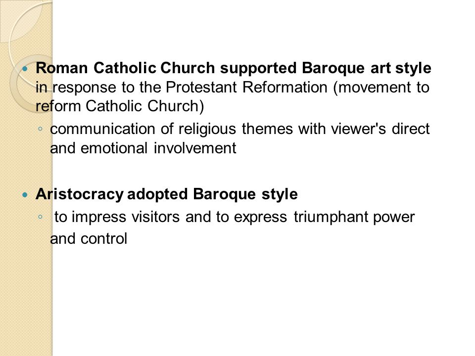 Roman Catholic Church supported Baroque art style in response to the Protestant Reformation (movement to reform Catholic Church)
