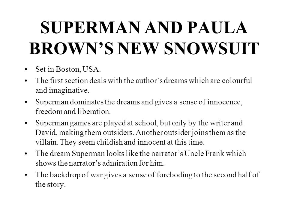 superman and paula brown essay Superman and paula brown's new snowsuit is about a first betrayal - the narrator is falsely accused by her schoolfellows, and her parents do not stick up for her your shoes is also about a young woman's attempt to gain independence - though in a very different way from that of alice in flight.