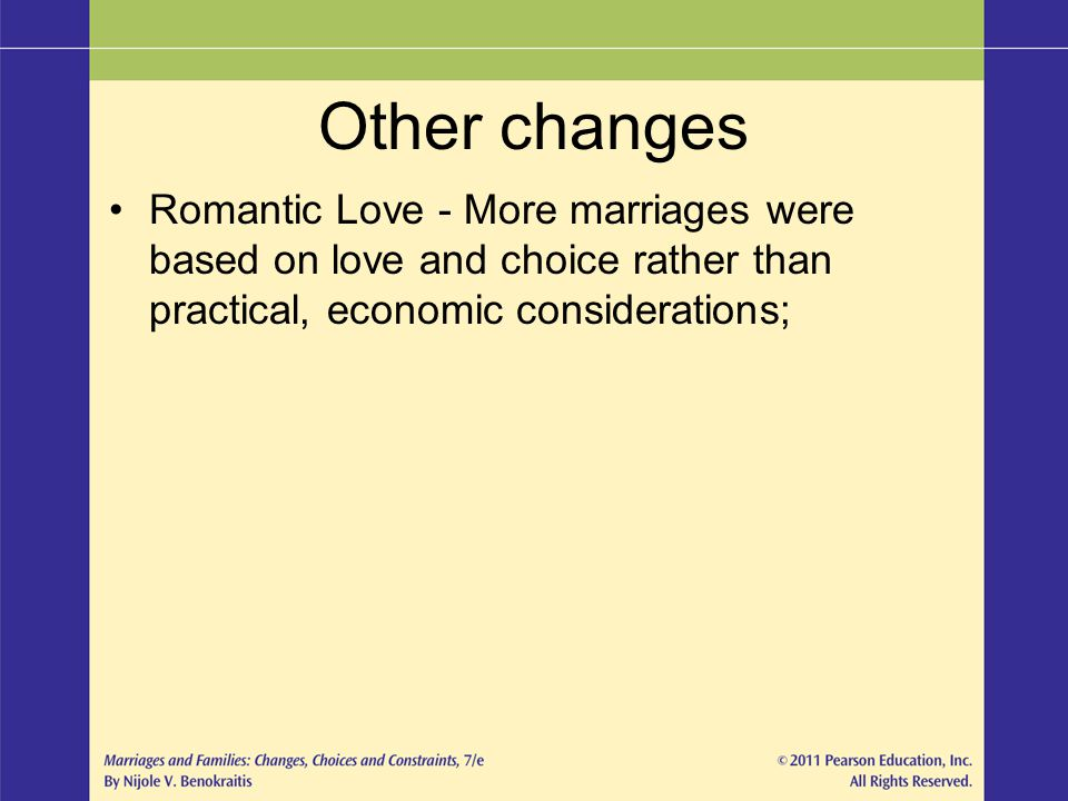 Other changes Romantic Love - More marriages were based on love and choice rather than practical, economic considerations;