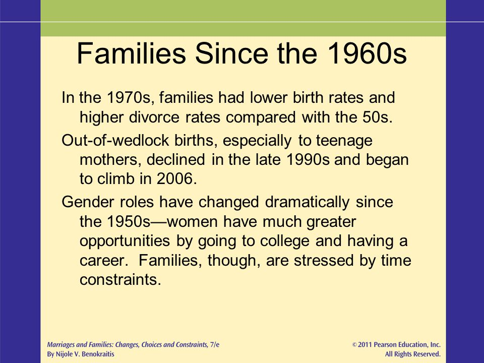 Families Since the 1960s In the 1970s, families had lower birth rates and higher divorce rates compared with the 50s.