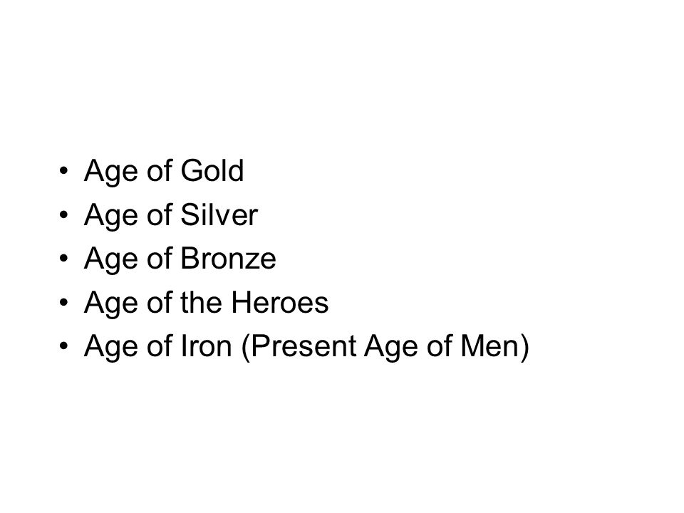 Age of Gold Age of Silver Age of Bronze Age of the Heroes Age of Iron (Present Age of Men)