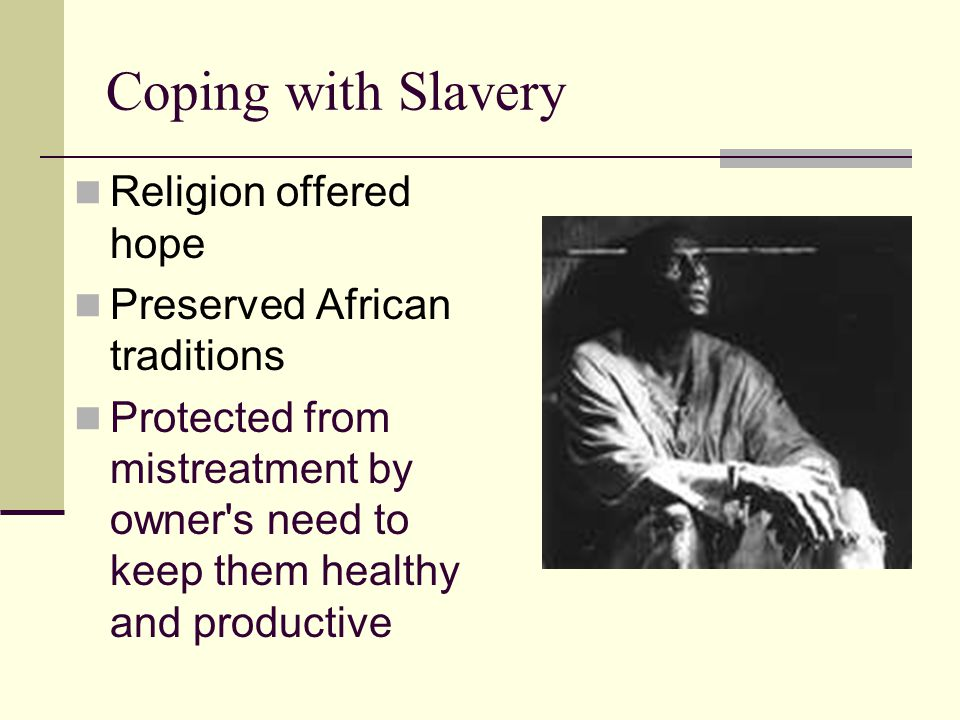 Coping with Slavery Religion offered hope Preserved African traditions