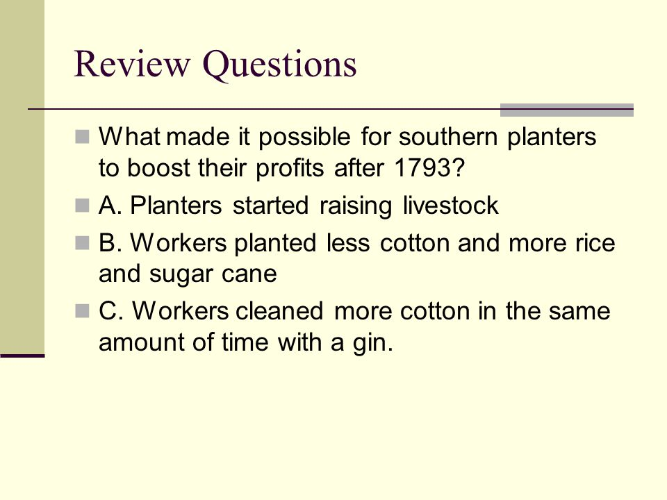 Review Questions What made it possible for southern planters to boost their profits after 1793 A. Planters started raising livestock.