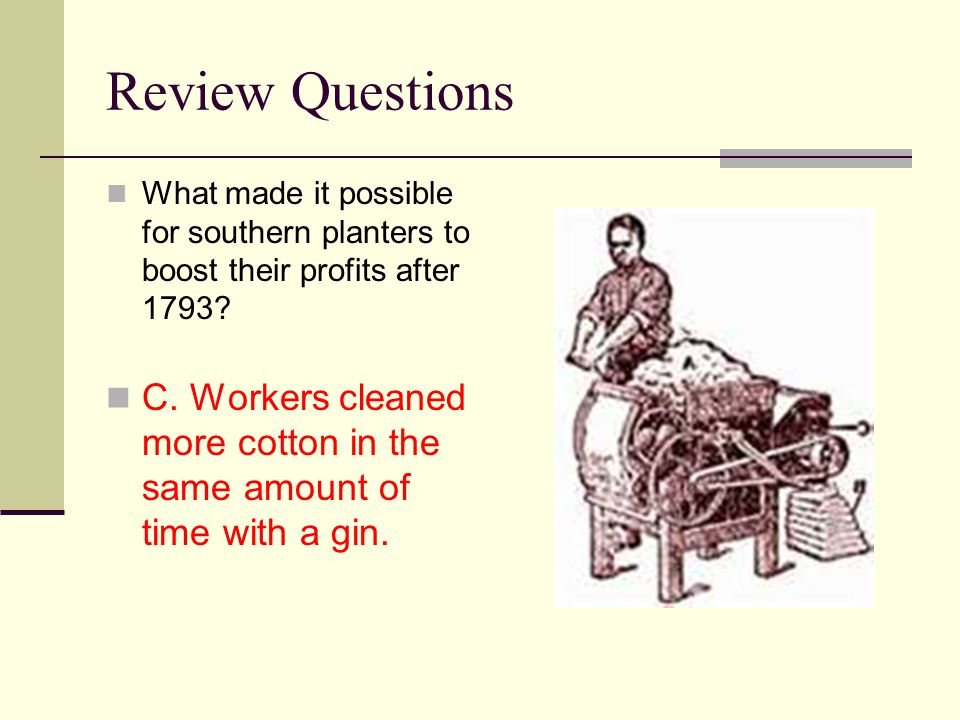 Review Questions What made it possible for southern planters to boost their profits after 1793