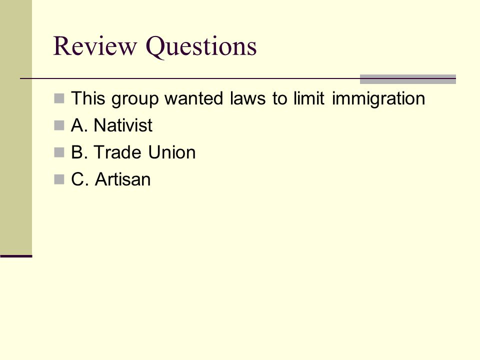 Review Questions This group wanted laws to limit immigration
