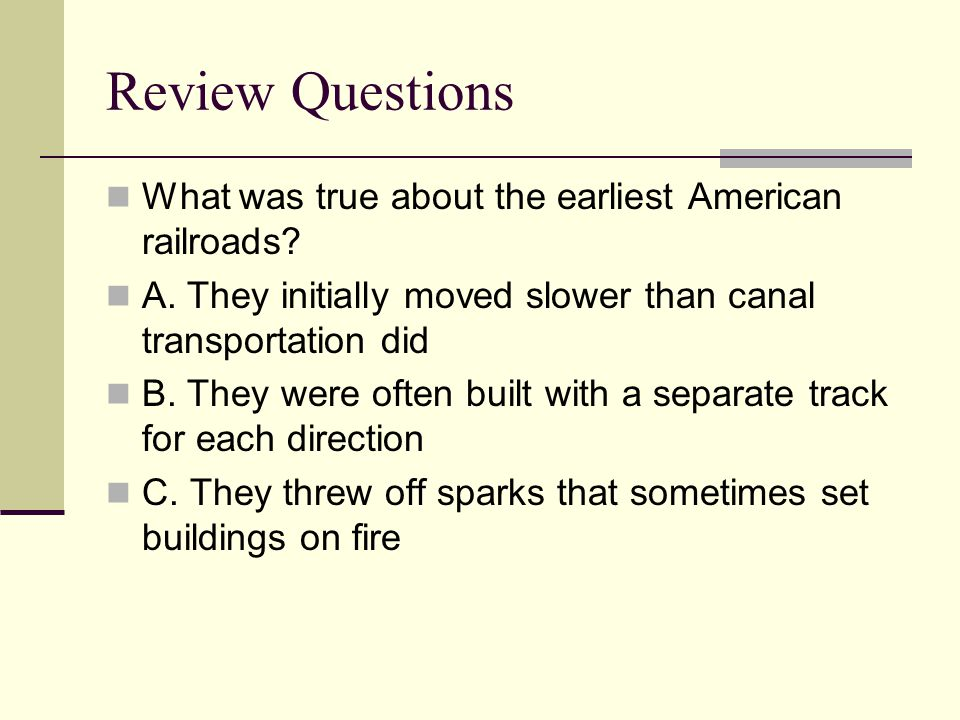 Review Questions What was true about the earliest American railroads