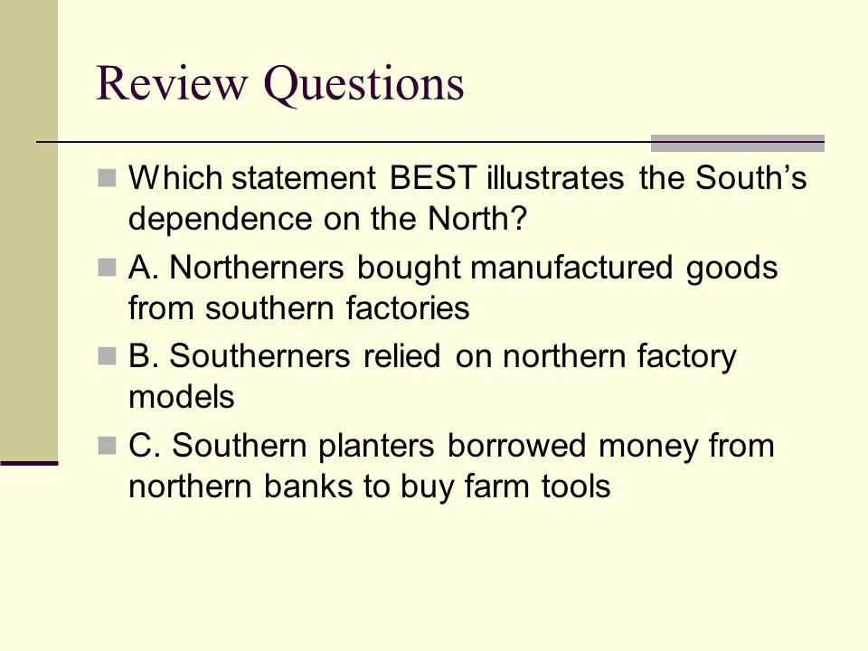 Review Questions Which statement BEST illustrates the South's dependence on the North