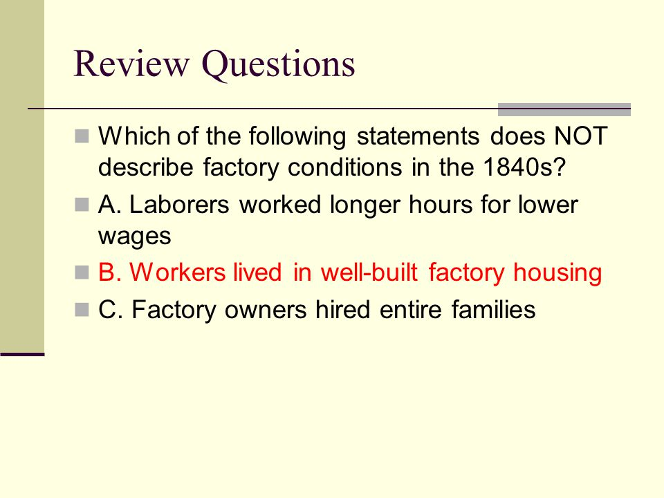 Review Questions Which of the following statements does NOT describe factory conditions in the 1840s