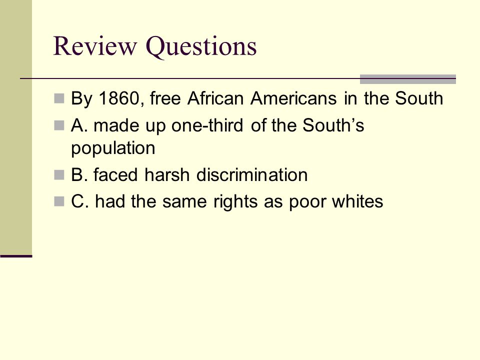 Review Questions By 1860, free African Americans in the South