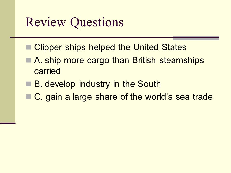 Review Questions Clipper ships helped the United States