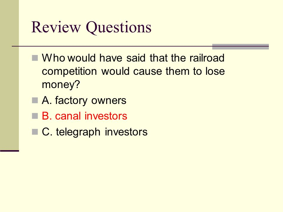 Review Questions Who would have said that the railroad competition would cause them to lose money A. factory owners.