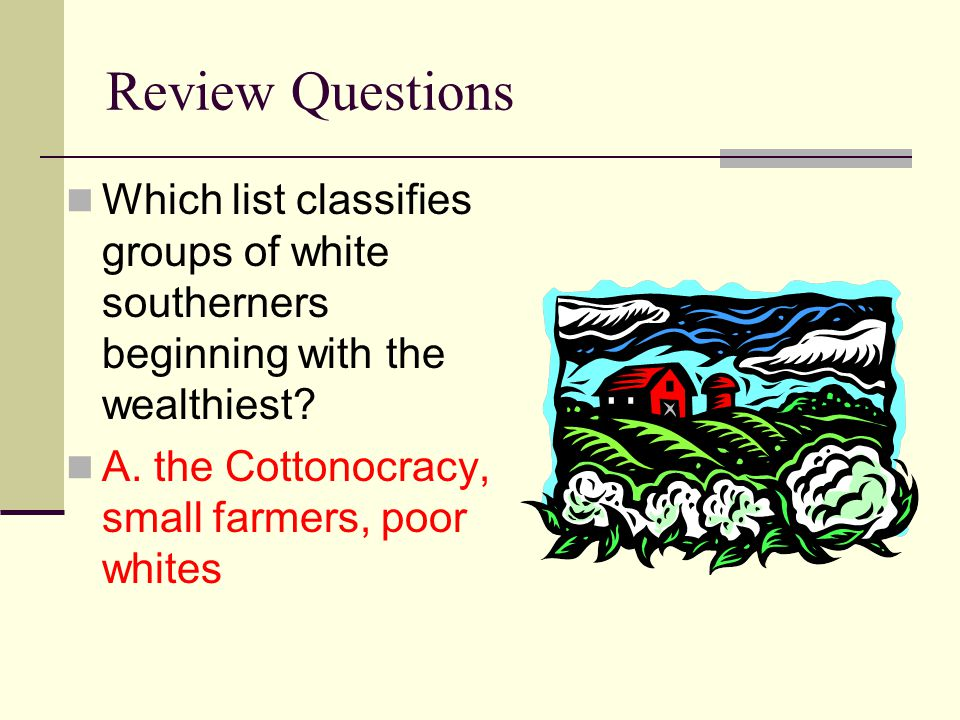 Review Questions Which list classifies groups of white southerners beginning with the wealthiest.