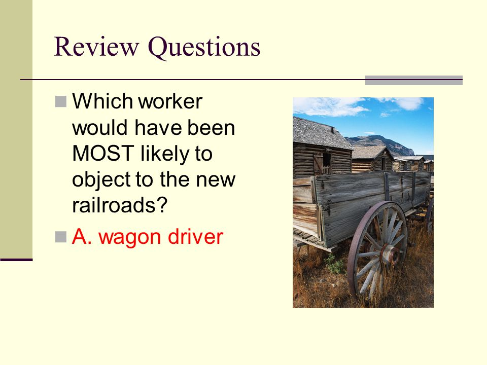 Review Questions Which worker would have been MOST likely to object to the new railroads.