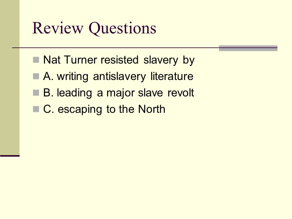 Review Questions Nat Turner resisted slavery by