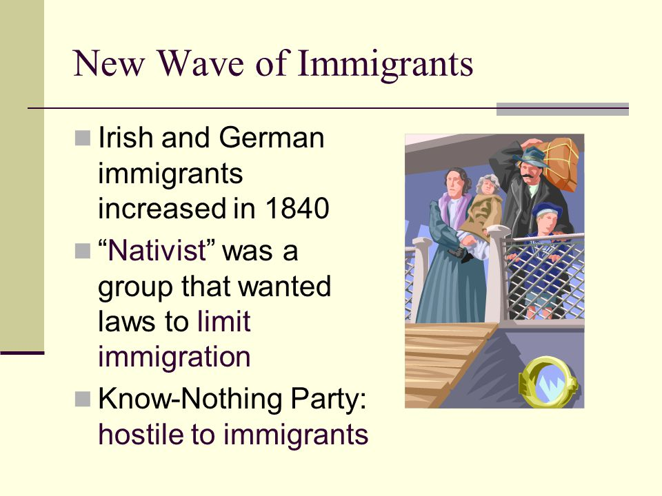 New Wave of Immigrants Irish and German immigrants increased in 1840