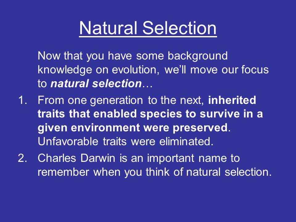 Natural Selection Now that you have some background knowledge on evolution, we'll move our focus to natural selection…
