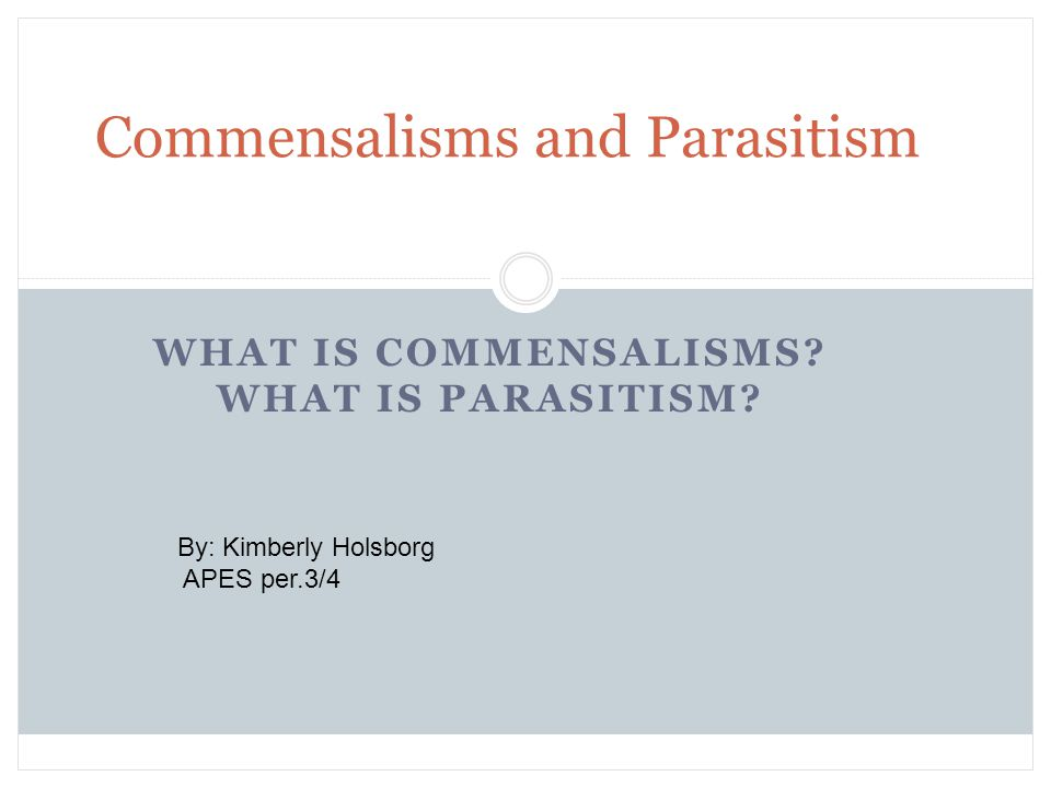 Commensalisms and Parasitism