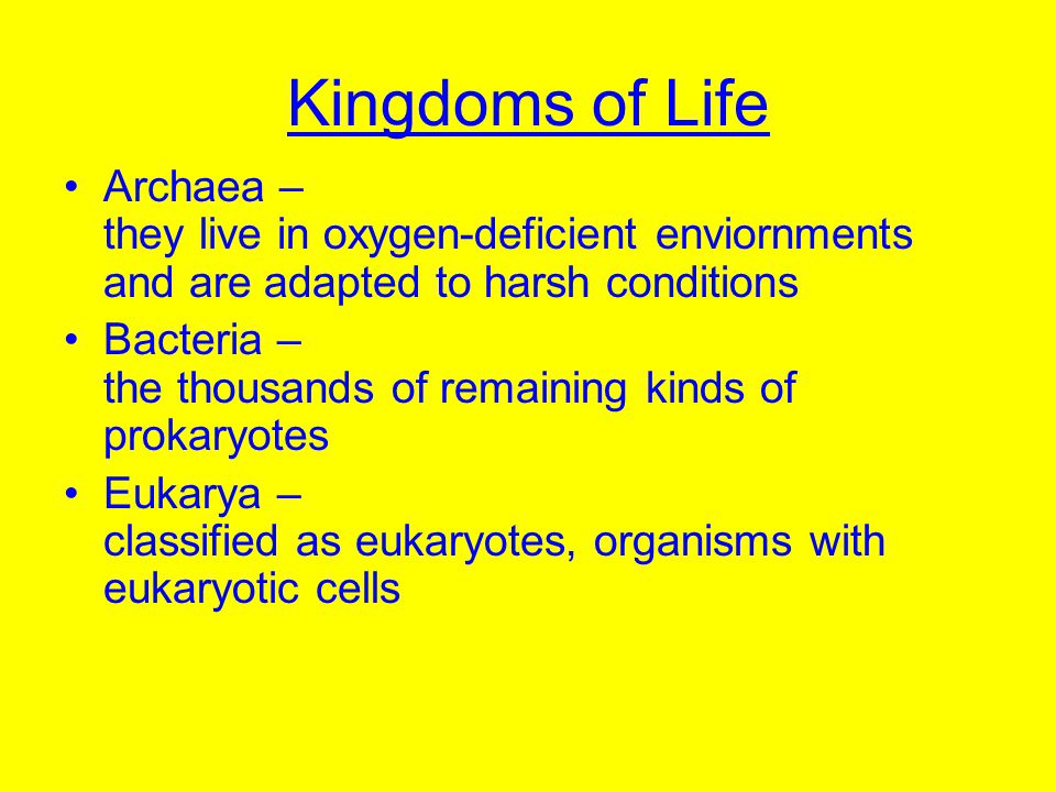 Kingdoms of Life Archaea – they live in oxygen-deficient enviornments and are adapted to harsh conditions.