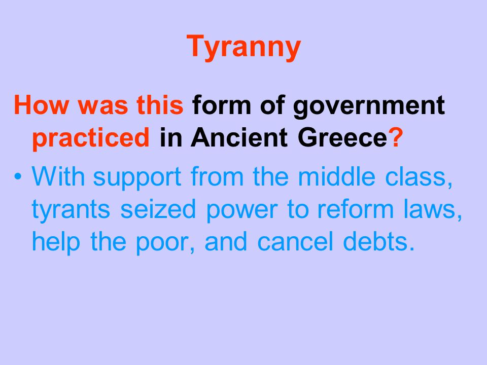 Tyranny How was this form of government practiced in Ancient Greece
