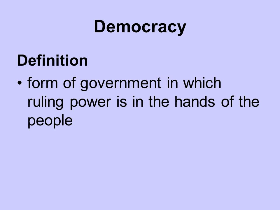 Democracy Definition form of government in which ruling power is in the hands of the people