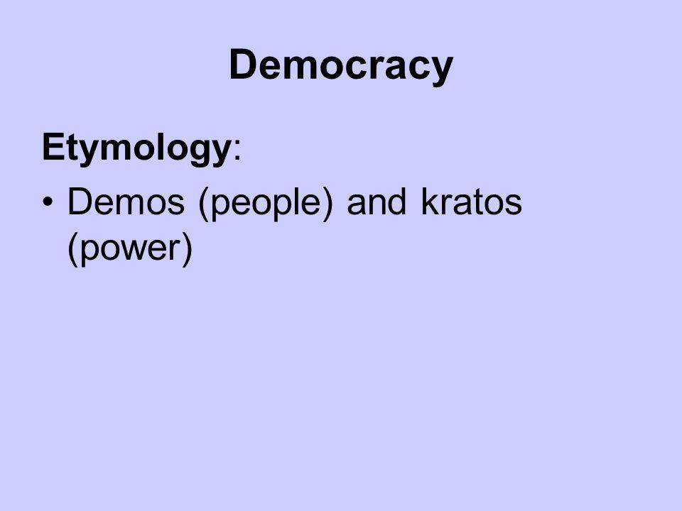 Democracy Etymology: Demos (people) and kratos (power)