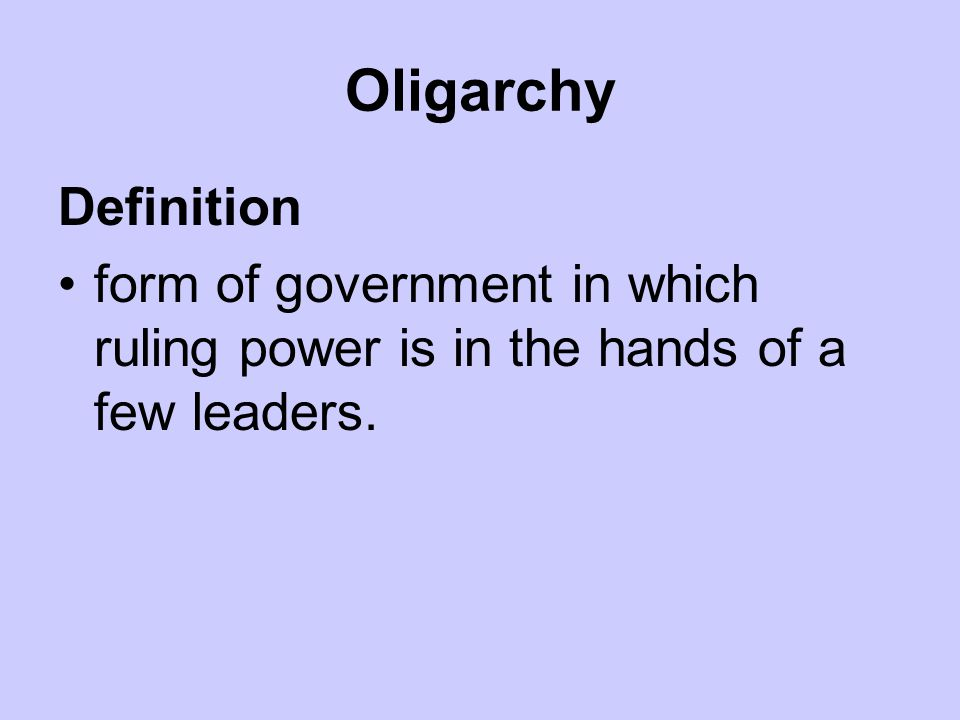 Oligarchy Definition form of government in which ruling power is in the hands of a few leaders.