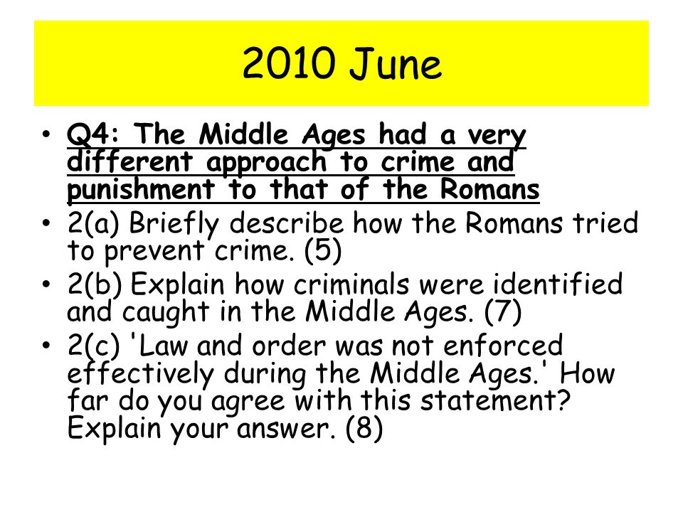 2010 June Q4: The Middle Ages had a very different approach to crime and punishment to that of the Romans.