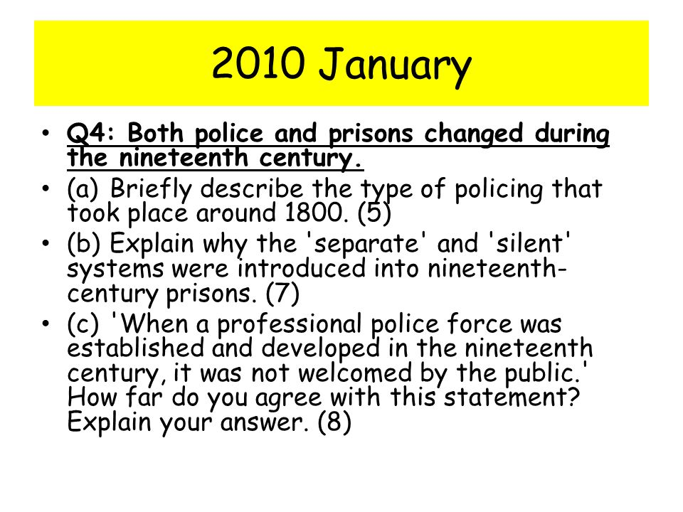 2010 January Q4: Both police and prisons changed during the nineteenth century.