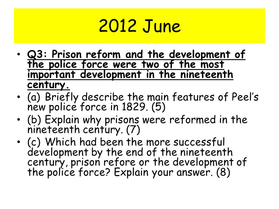 2012 June Q3: Prison reform and the development of the police force were two of the most important development in the nineteenth century.