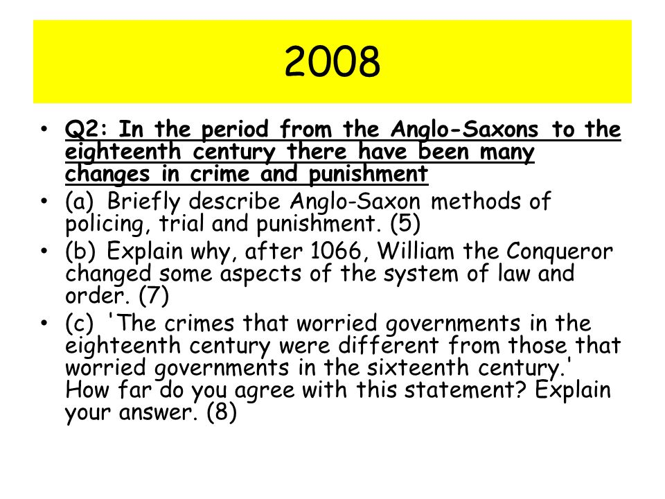 2008 Q2: In the period from the Anglo-Saxons to the eighteenth century there have been many changes in crime and punishment.
