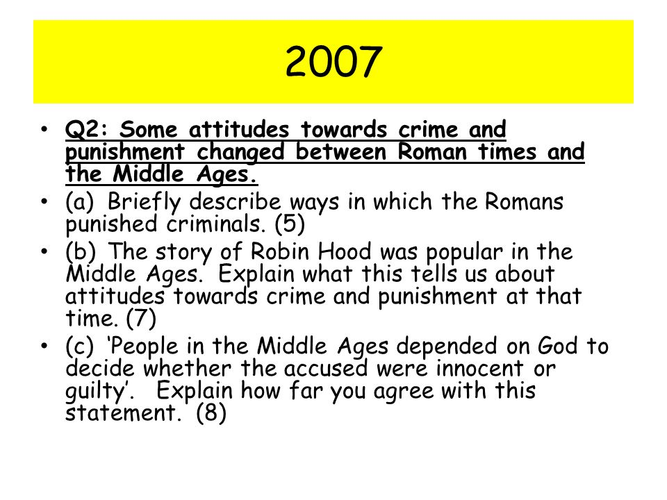 2007 Q2: Some attitudes towards crime and punishment changed between Roman times and the Middle Ages.