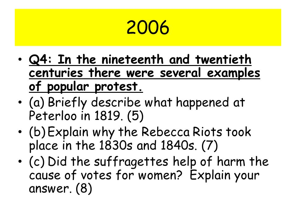 2006 Q4: In the nineteenth and twentieth centuries there were several examples of popular protest.
