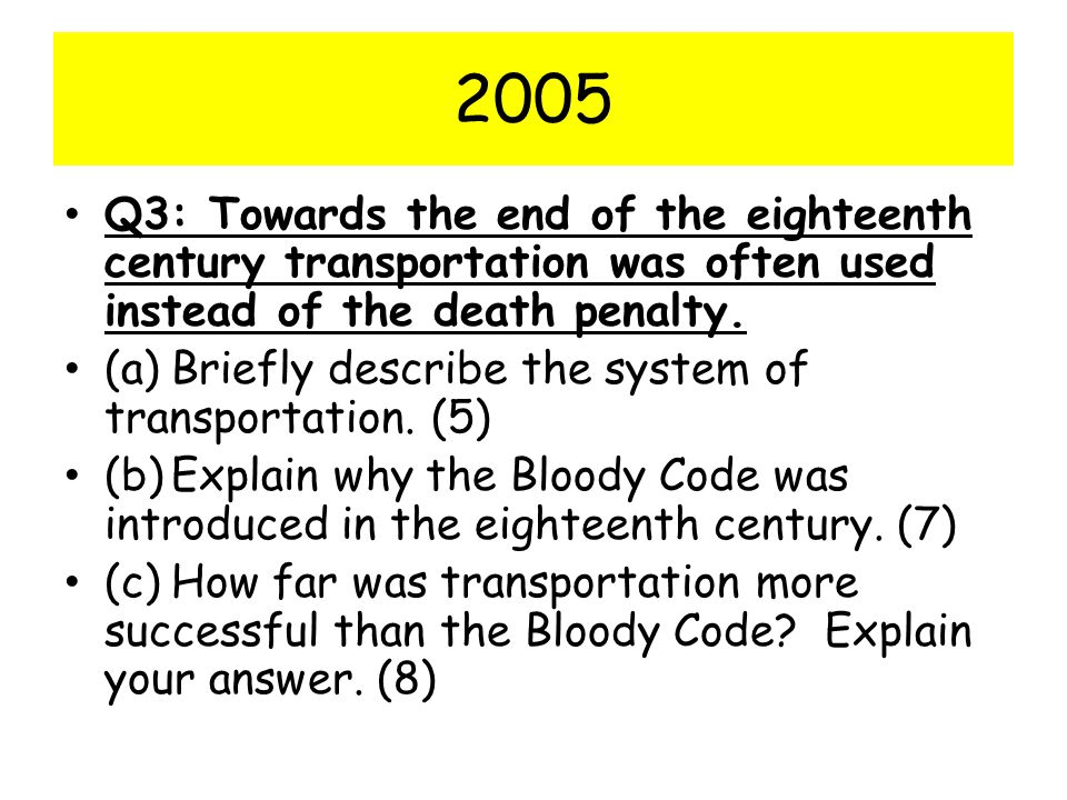 2005 Q3: Towards the end of the eighteenth century transportation was often used instead of the death penalty.