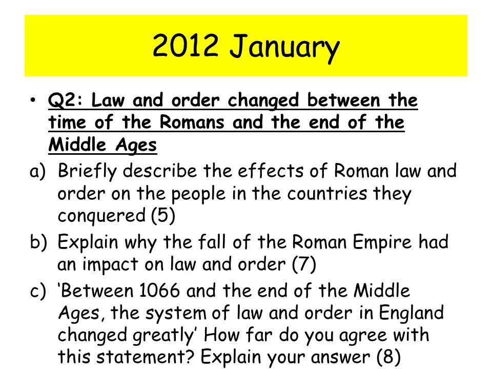 2012 January Q2: Law and order changed between the time of the Romans and the end of the Middle Ages.