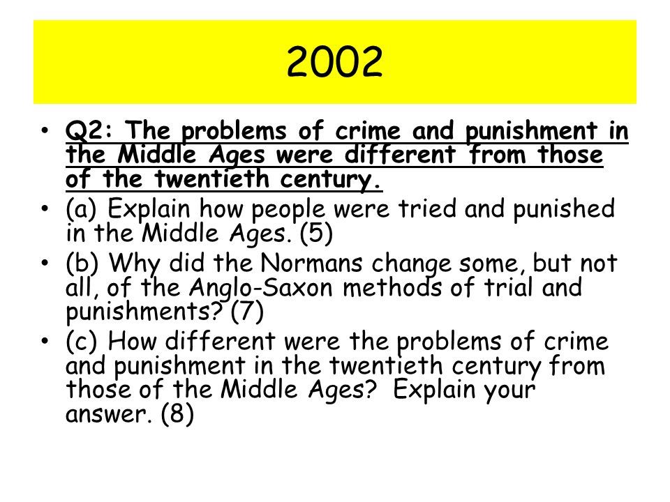 2002 Q2: The problems of crime and punishment in the Middle Ages were different from those of the twentieth century.