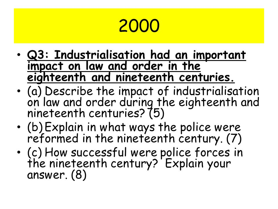 2000 Q3: Industrialisation had an important impact on law and order in the eighteenth and nineteenth centuries.