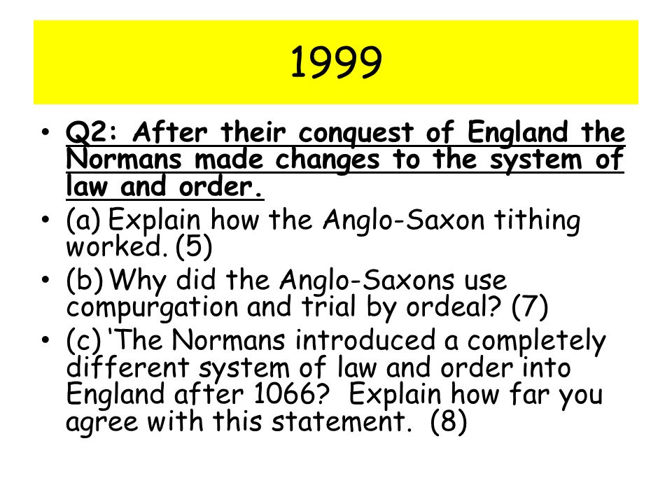 1999 Q2: After their conquest of England the Normans made changes to the system of law and order.