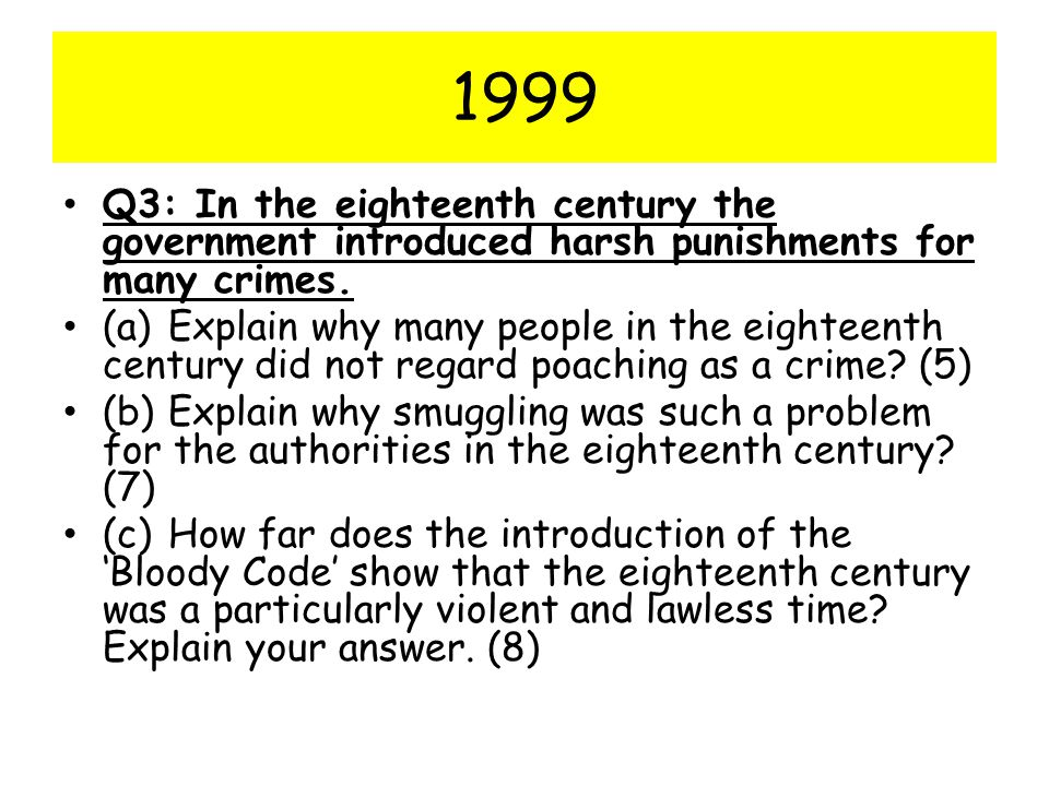 1999 Q3: In the eighteenth century the government introduced harsh punishments for many crimes.